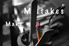 If you are not making mistakes, you aren't doing anything!